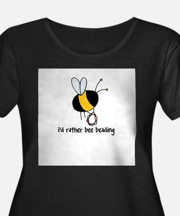 i'd rather bee beading Plus Size T-Shirt
