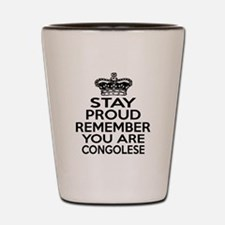 Stay Proud Remember You Are Congolese Shot Glass