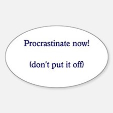 Procrastinate Now - Don't Put It Off Decal