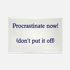 Procrastinate Now - Don't Put It Off Rectangle Mag