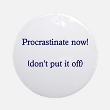 Procrastinate Now - Don't Put It Off Ornament (Rou