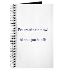 Procrastinate Now - Don't Put It Off Journal