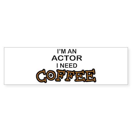 Actor Need Coffee Bumper Sticker