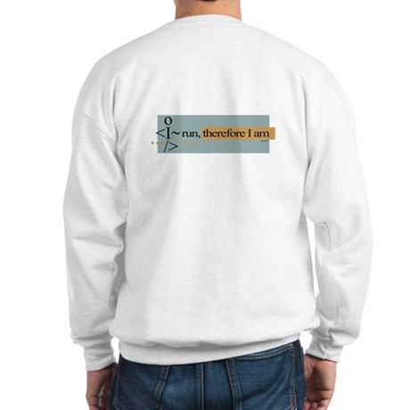 I run, therefore I am Sweatshirt
