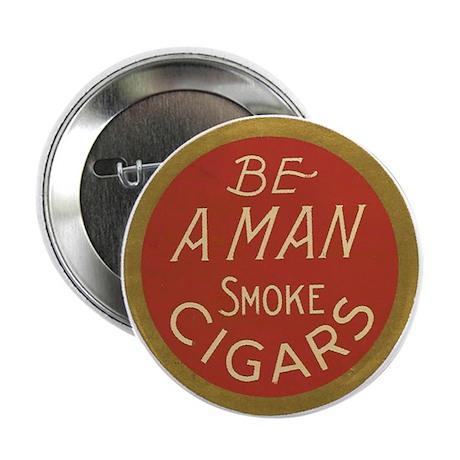 "Be a Man Vintage Cigar Ad 2.25"" Button"