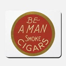 Be a Man Vintage Cigar Ad Mousepad