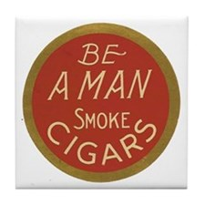 Be a Man Vintage Cigar Ad Tile Coaster
