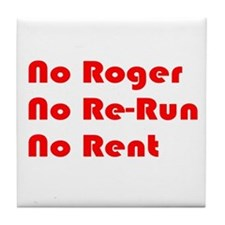 No Roger No Re-Run No Rent Tile Coaster