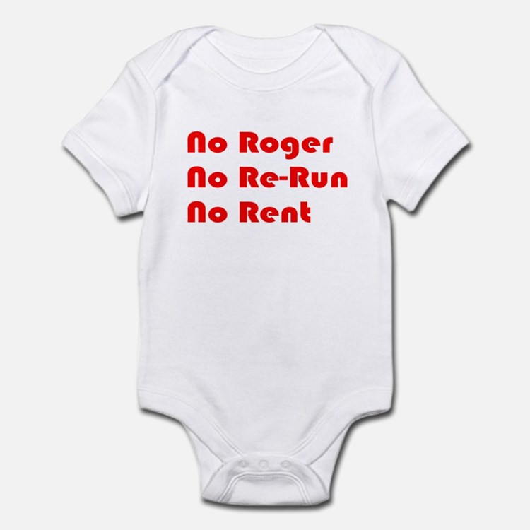 No Roger No Re-Run No Rent Infant Bodysuit