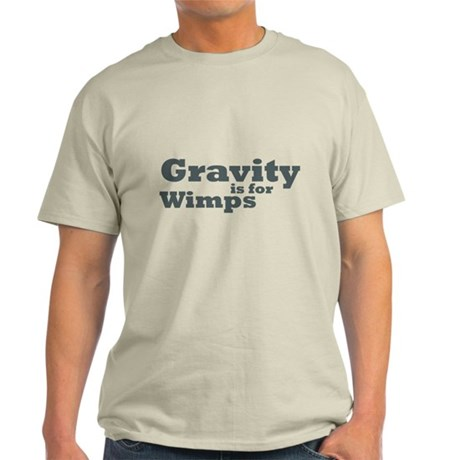 Gravity is for Wimps Light T-Shirt
