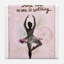 Dance Like No One is Watching Tile Coaster