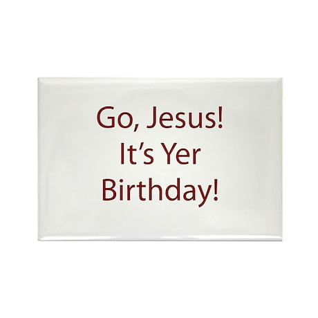 Go Jesus! It's Yer Birthday! Rectangle Magnet (100