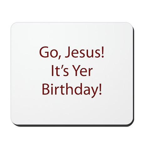 Go Jesus! It's Yer Birthday! Mousepad