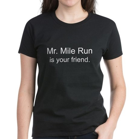 Mr. Mile Run is your friend.. Women's Dark T-Shirt