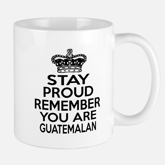 Stay Proud Remember You Are Guatemalan Mug