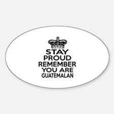 Stay Proud Remember You Are Guatema Sticker (Oval)