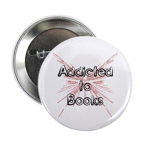 """Addicted to Books! 2 2.25"""" Button"""