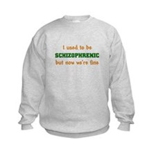I Used To Be Schizophrenic But Now We're Fine Sweatshirt