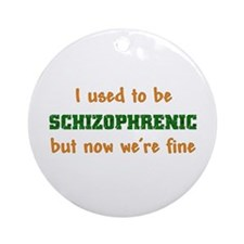 I Used To Be Schizophrenic But Now We're Fine Orna