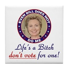 Life's a Bitch Hillary Tile Coaster