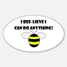BEE-LIEVE/ANYTHING Oval Decal