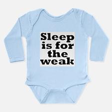 Sleep is for the Weak Baby Body Suit