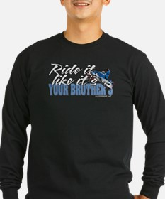 Ride it like... it's your brothers Long Sleeve T-S