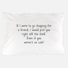 Shopping for a Friend Text Pillow Case