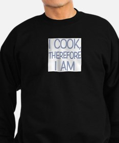 I Cook, Therefore.... Sweatshirt