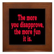The more you disapprove, the Framed Tile
