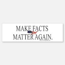 Make Facts Matter Again Bumper Bumper Bumper Sticker