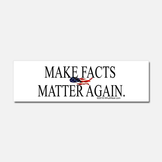 Make Facts Matter Again Car Magnet 10 x 3