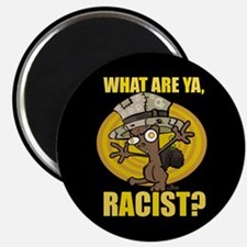 What ARe Ya, Racist? Magnet
