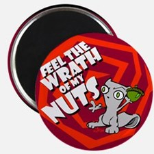 Feel the wrath of my nuts! Magnet