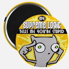 My supreme logic tells me you're stupid... Magnet