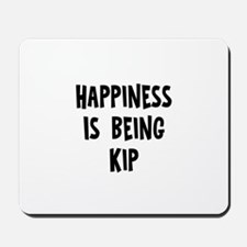 Happiness is being Kip Mousepad