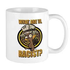 What ARe Ya, Racist? Mug