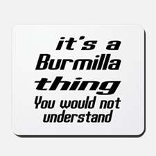 Burmilla Thing You Would Not Understand Mousepad