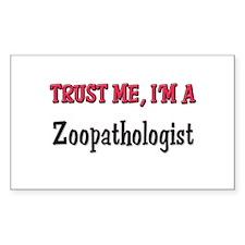 Trust Me I'm a Zoopathologist Sticker (Rectangular