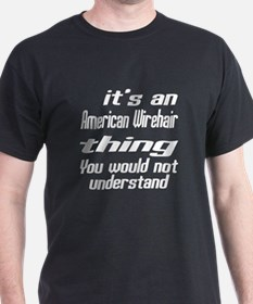 American Wirehair Thing You Would Not T-Shirt