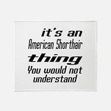 American Shorthair Thing You Would N Throw Blanket