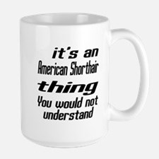 American Shorthair Thing You Would Not Large Mug