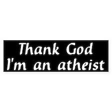 Thank God I'm an atheist Bumper Bumper Sticker