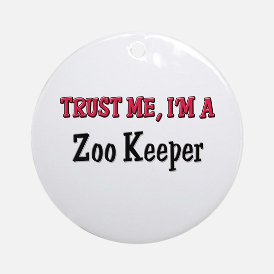 Trust Me I'm a Zoo Keeper Ornament (Round)