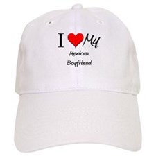 I Love My Mexican Boyfriend Baseball Cap