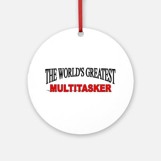 """The World's Greatest Multitasker"" Ornament (Round"