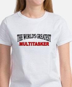 """The World's Greatest Multitasker"" Women's T-Shirt"
