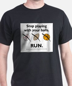 Stop playing with your balls. RUN. T-Shirt