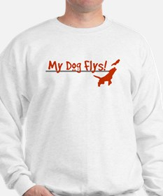 My Dog Flys, Whats Your Do? Sweatshirt