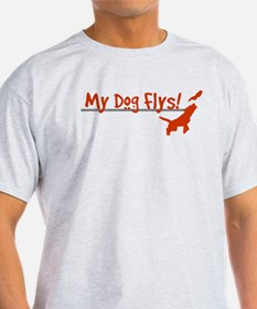 My Dog Flys, Whats Yours Do? T-Shirt